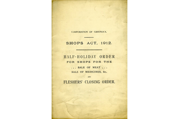 Burgh of Greenock Bye-law: Half-holiday order for shops for the sale of meat, sale of medicines and Fleshers Closing Order from the Shops Act of 1911 which sought to limit the hours of shop workers. - 2007.162 - © McLean Museum and Art Gallery, Greenock